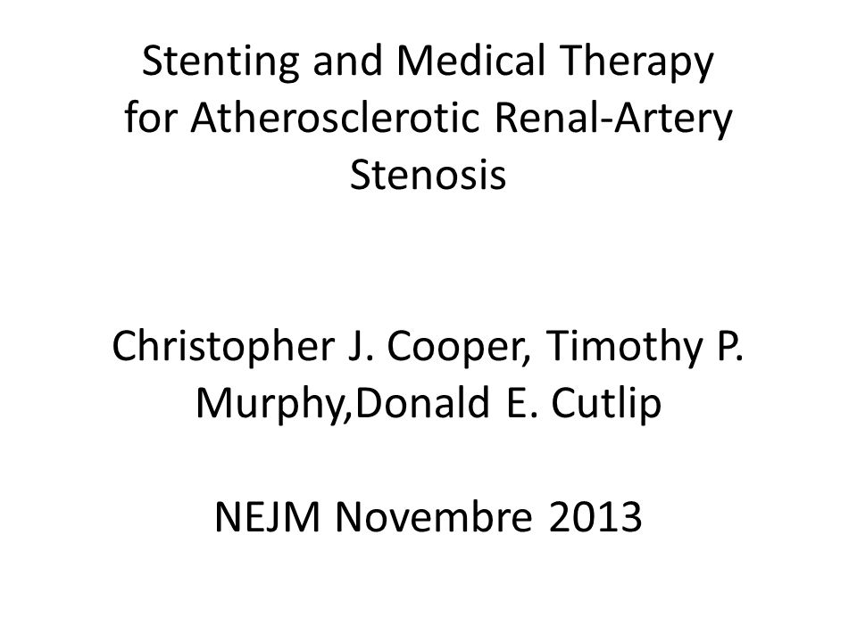 Stenting and Medical Therapy for Atherosclerotic Renal-Artery Stenosis Christopher J.