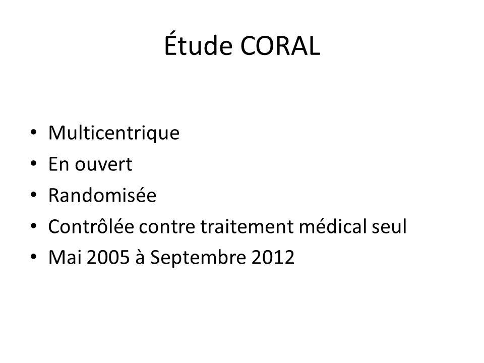 Étude CORAL Multicentrique En ouvert Randomisée Contrôlée contre traitement médical seul Mai 2005 à Septembre 2012