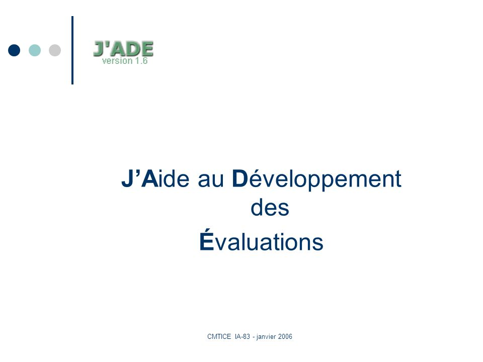 CMTICE IA-83 - janvier 2006 JAide au Développement des Évaluations