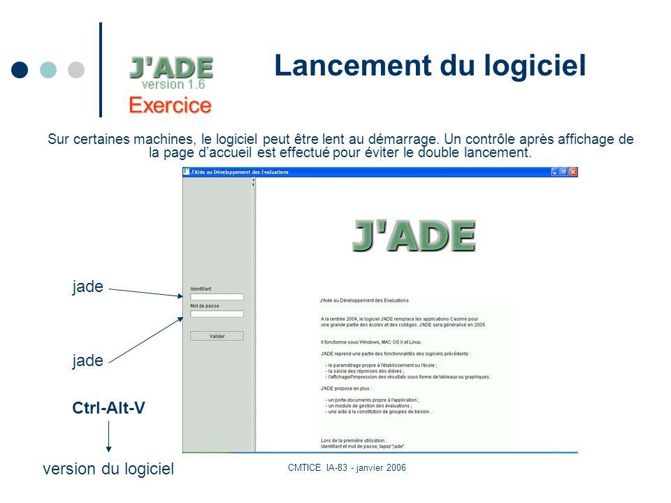 CMTICE IA-83 - janvier 2006 Lancement du logiciel Sur certaines machines, le logiciel peut être lent au démarrage.