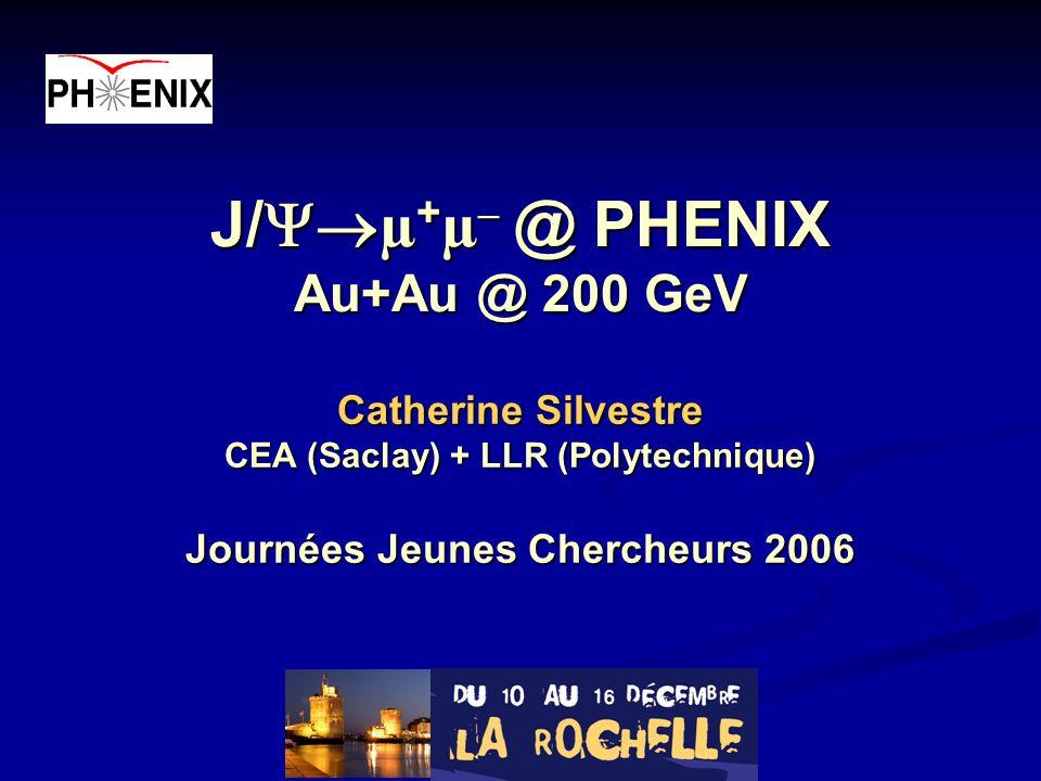 J/ µ + µ – @ PHENIX Au+Au @ 200 GeV Catherine Silvestre CEA (Saclay) + LLR (Polytechnique) Journées Jeunes Chercheurs 2006