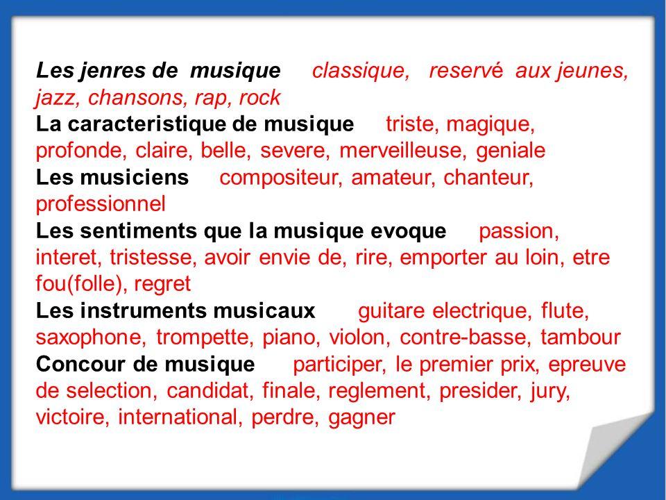 Les jenres de musique classique, reservé aux jeunes, jazz, chansons, rap, rock La caracteristique de musique triste, magique, profonde, сlaire, belle,