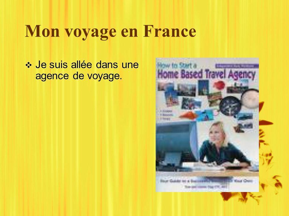 Mon voyage en France Je suis allée dans une agence de voyage.