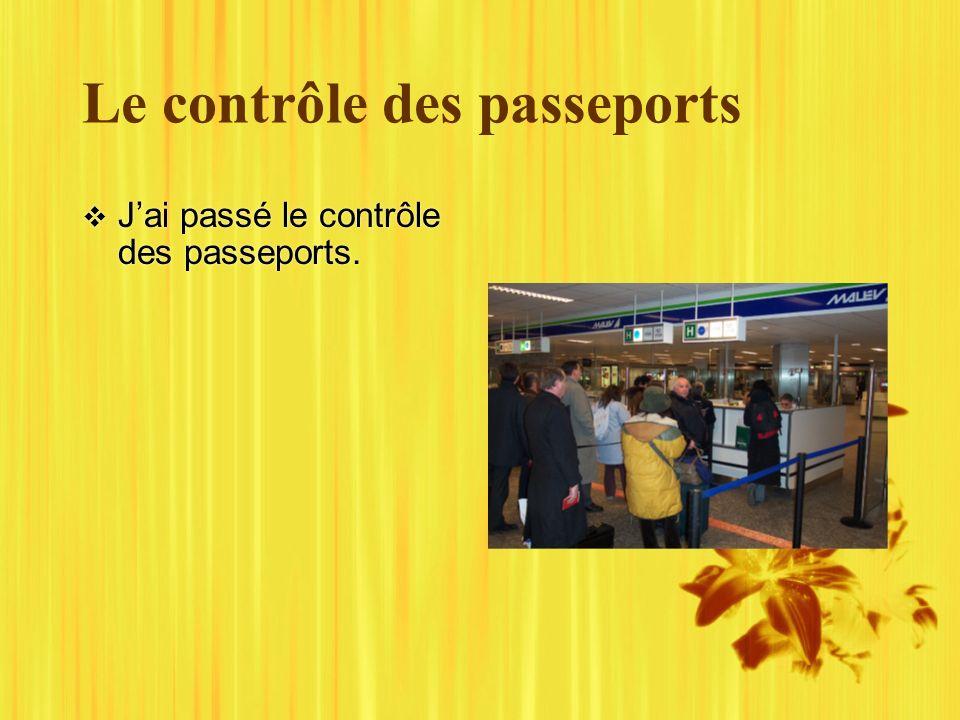 Le contrôle des passeports Jai passé le contrôle des passeports.