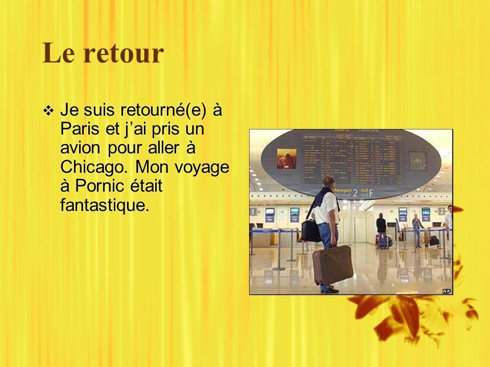 Le retour Je suis retourné(e) à Paris et jai pris un avion pour aller à Chicago.