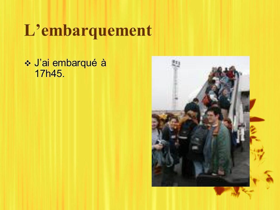 Lembarquement Jai embarqué à 17h45.