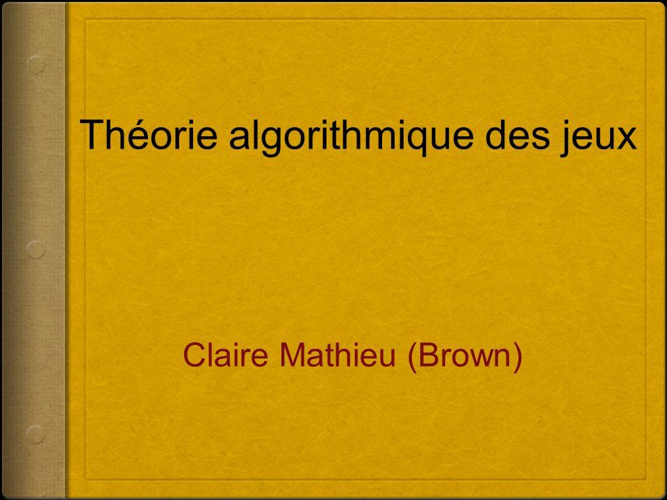 Claire Mathieu (Brown) Théorie algorithmique des jeux