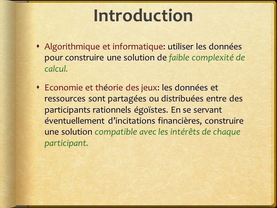 Introduction Algorithmique et informatique: utiliser les données pour construire une solution de faible complexité de calcul. Economie et théorie des