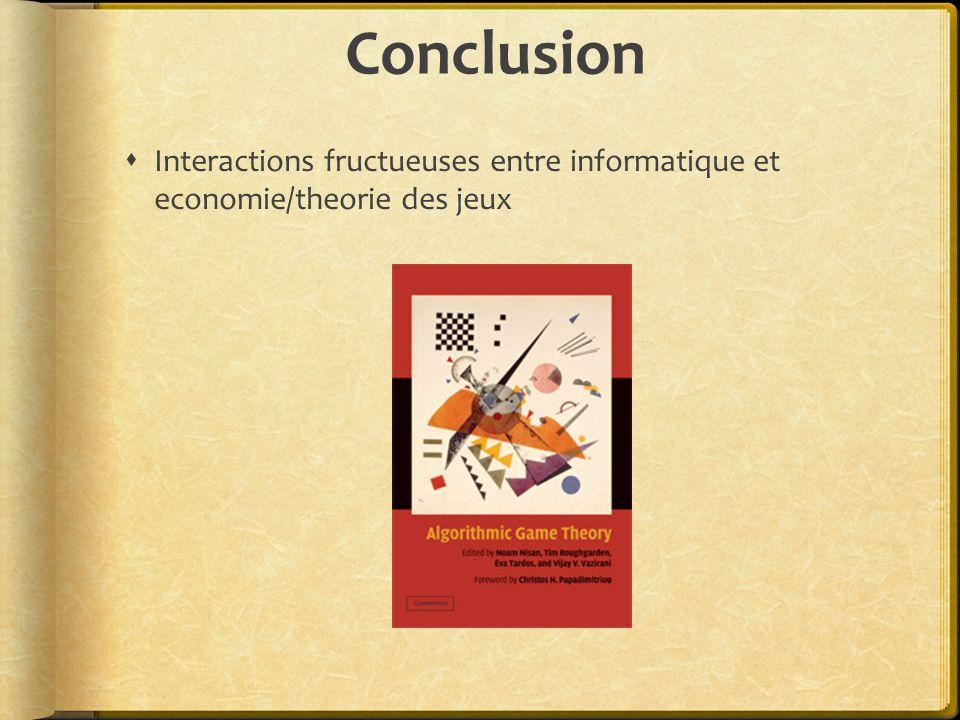 Conclusion Interactions fructueuses entre informatique et economie/theorie des jeux