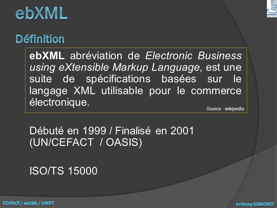 ebXML abréviation de Electronic Business using eXtensible Markup Language, est une suite de spécifications basées sur le langage XML utilisable pour le commerce électronique.