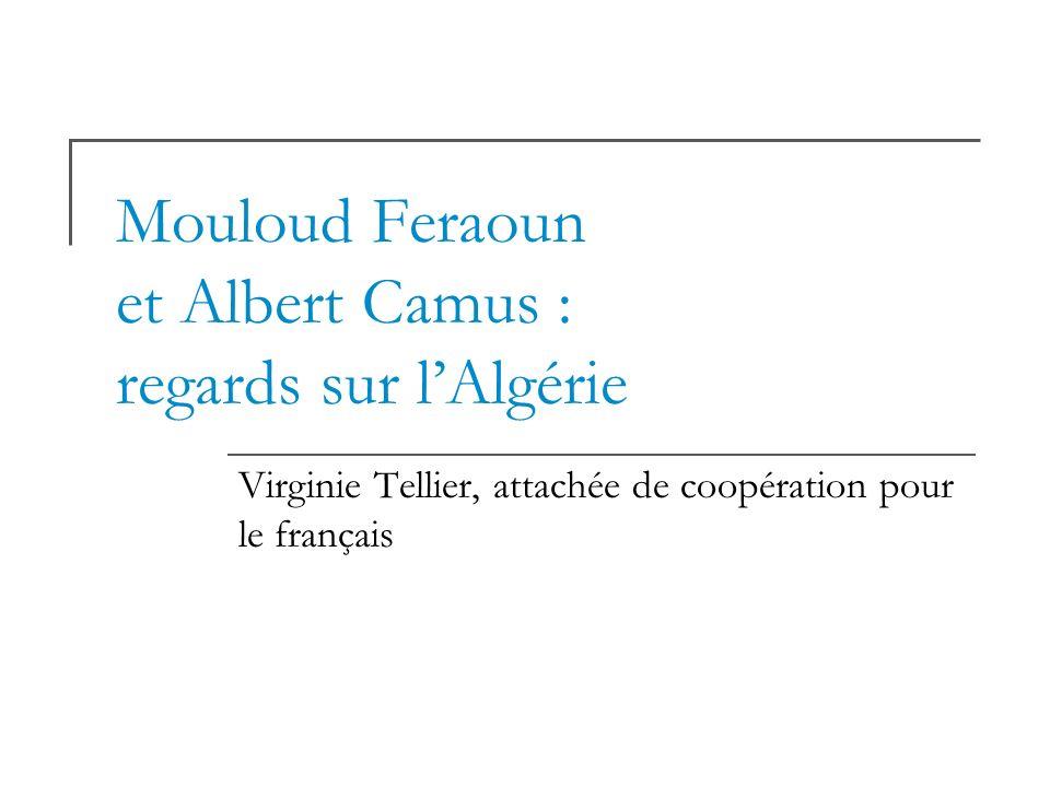 Mouloud Feraoun et Albert Camus : regards sur lAlgérie Virginie Tellier, attachée de coopération pour le français