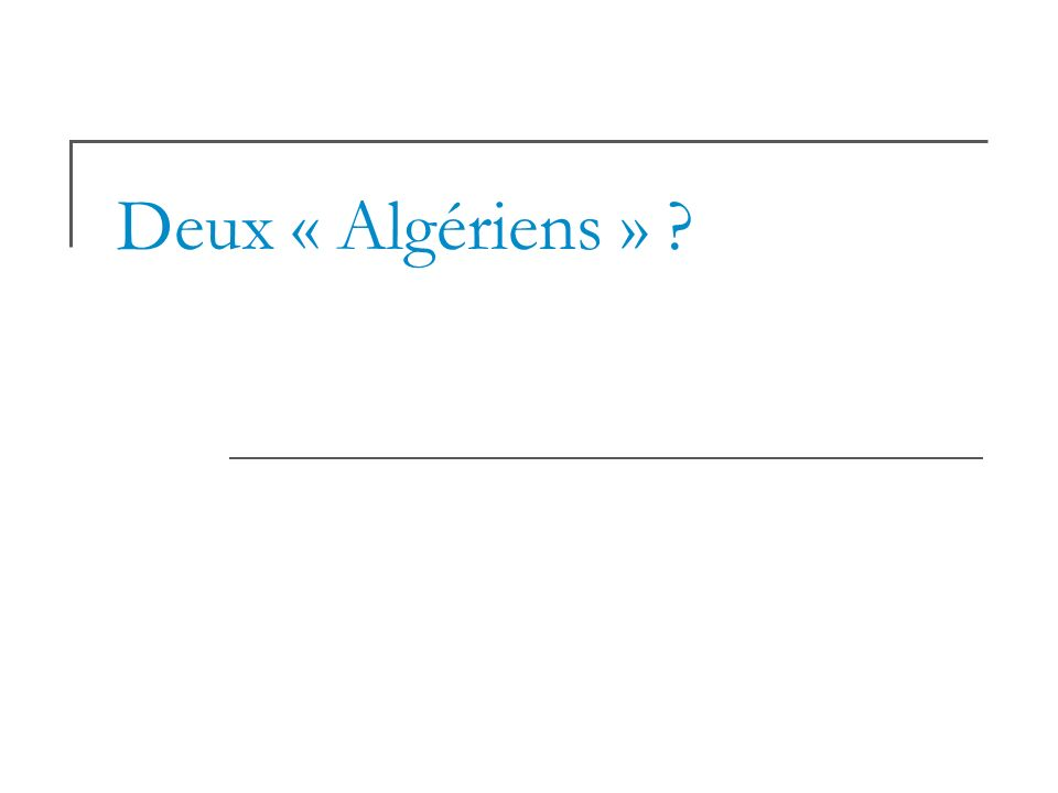 Deux « Algériens » ?