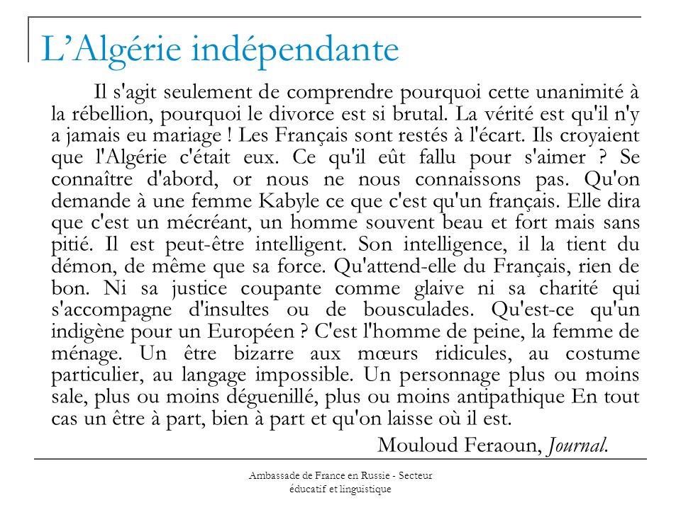 Ambassade de France en Russie - Secteur éducatif et linguistique LAlgérie indépendante Il s agit seulement de comprendre pourquoi cette unanimité à la rébellion, pourquoi le divorce est si brutal.