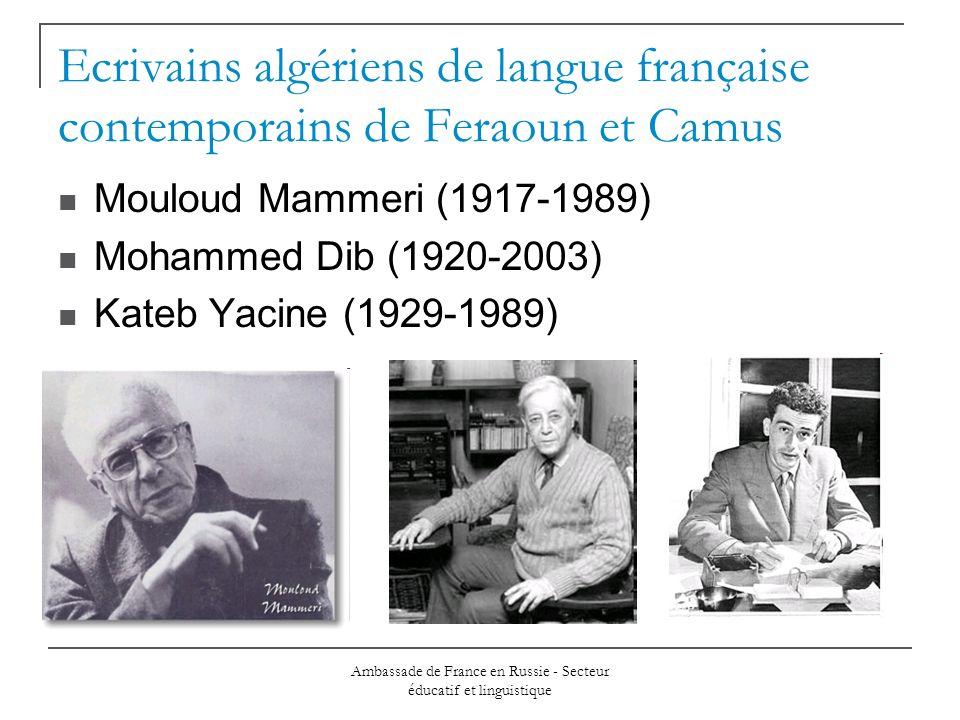Ambassade de France en Russie - Secteur éducatif et linguistique Ecrivains algériens de langue française contemporains de Feraoun et Camus Mouloud Mammeri (1917-1989) Mohammed Dib (1920-2003) Kateb Yacine (1929-1989)