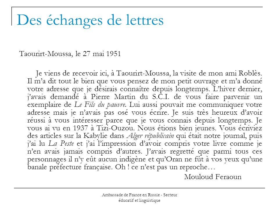 Ambassade de France en Russie - Secteur éducatif et linguistique Des échanges de lettres Taourirt-Moussa, le 27 mai 1951 Je viens de recevoir ici, à Taourirt-Moussa, la visite de mon ami Roblès.