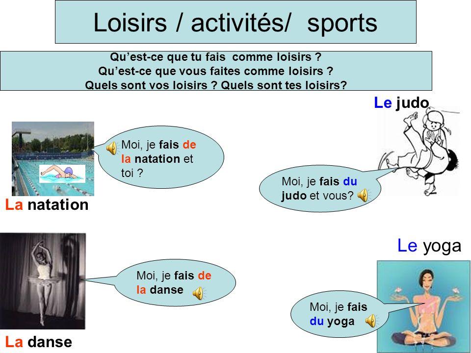 Loisirs / activités/ sports La natation Le yoga Quest-ce que tu fais comme loisirs .