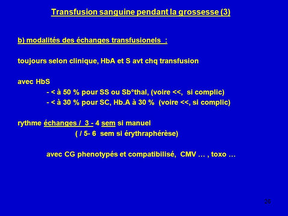 26 Transfusion sanguine pendant la grossesse (3) b) modalités des échanges transfusionels : toujours selon clinique, HbA et S avt chq transfusion avec