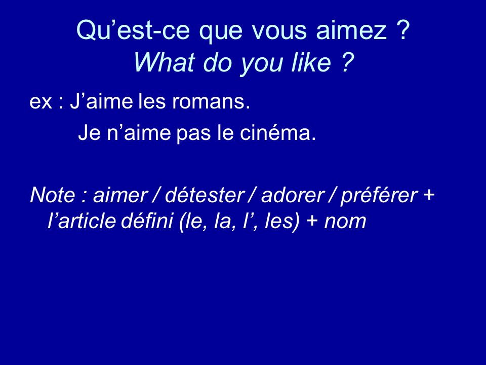 Quest-ce que vous aimez . What do you like . ex : Jaime les romans.
