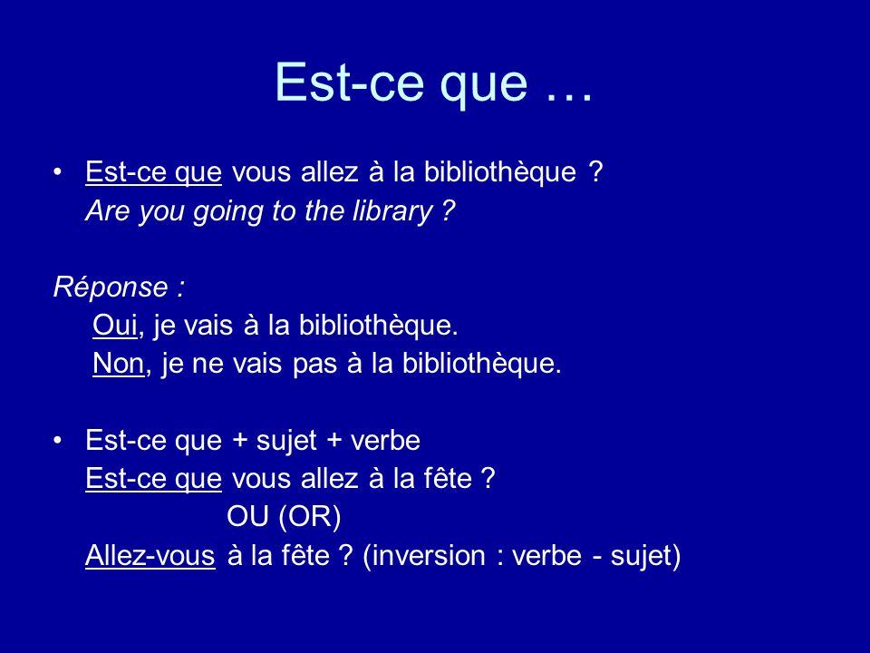 Est-ce que … Est-ce que vous allez à la bibliothèque .