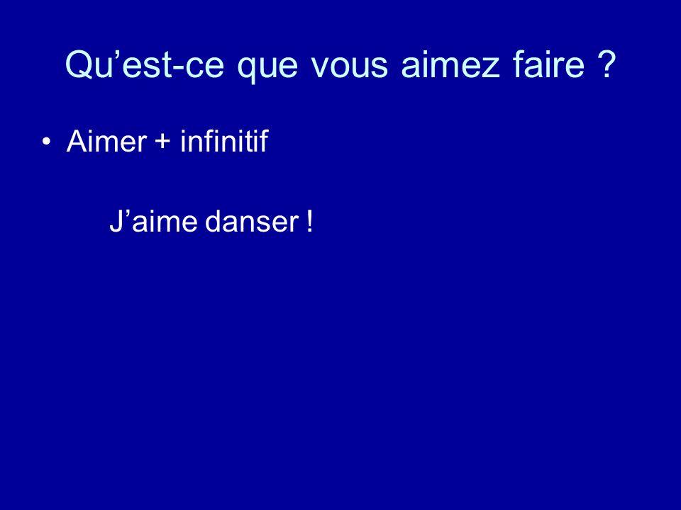 Quest-ce que vous aimez faire ? Aimer + infinitif Jaime danser !