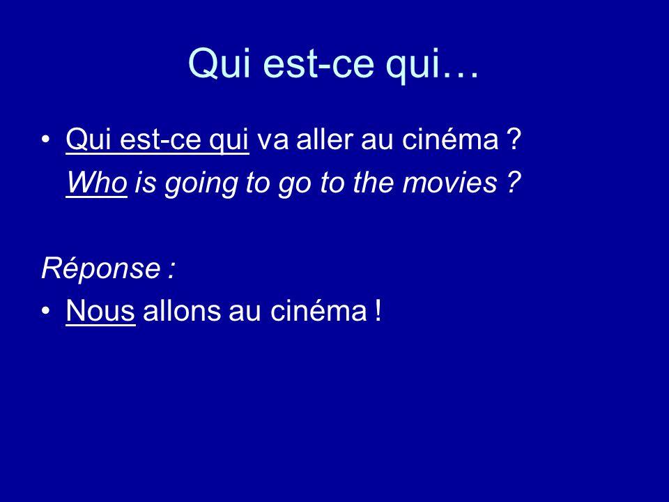 Qui est-ce qui… Qui est-ce qui va aller au cinéma .