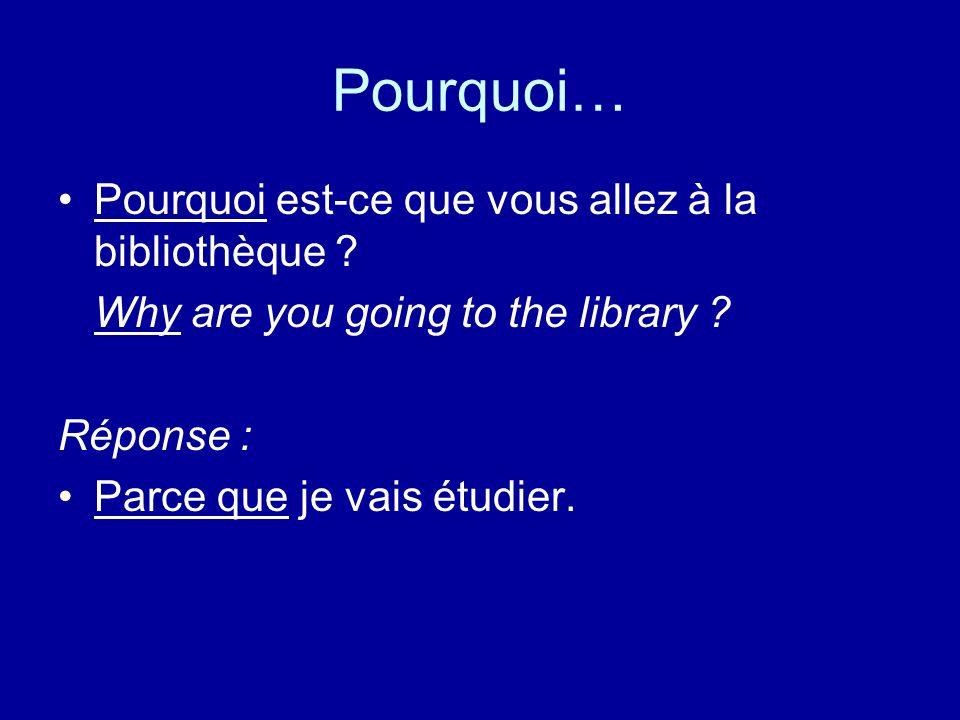 Pourquoi… Pourquoi est-ce que vous allez à la bibliothèque .