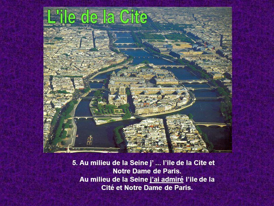 5. Au milieu de la Seine j... lile de la Cite et Notre Dame de Paris. Au milieu de la Seine jai admiré lile de la Cité et Notre Dame de Paris.