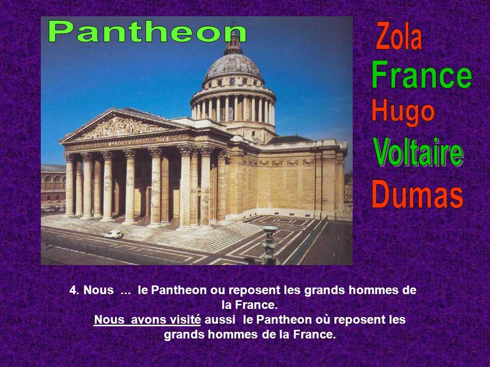 4. Nous... le Pantheon ou reposent les grands hommes de la France. Nous avons visité aussi le Pantheon où reposent les grands hommes de la France.