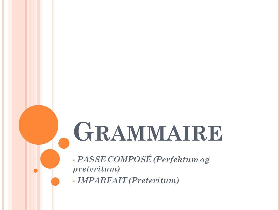 G RAMMAIRE PASSE COMPOSÉ (Perfektum og preteritum) IMPARFAIT (Preteritum)