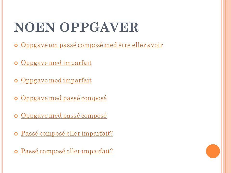 NOEN OPPGAVER Oppgave om passé composé med être eller avoir Oppgave med imparfait Oppgave med passé composé Passé composé eller imparfait?