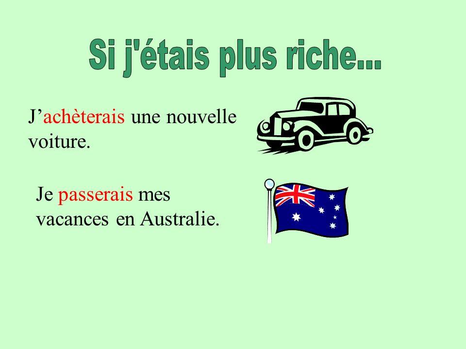 Jachèterais une nouvelle voiture. Je passerais mes vacances en Australie.