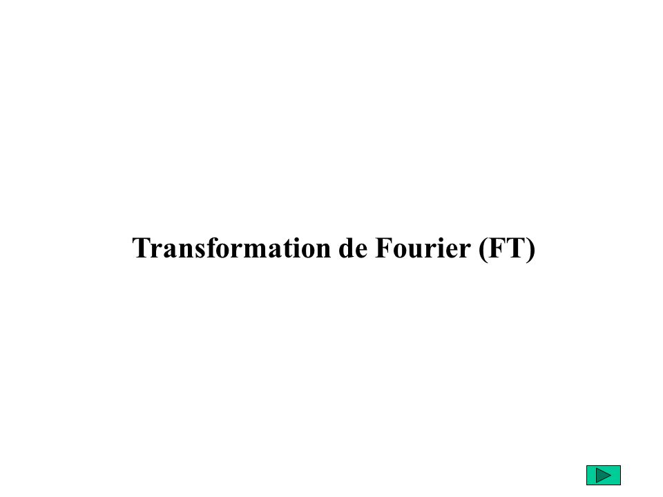 Transformation de Fourier (FT)