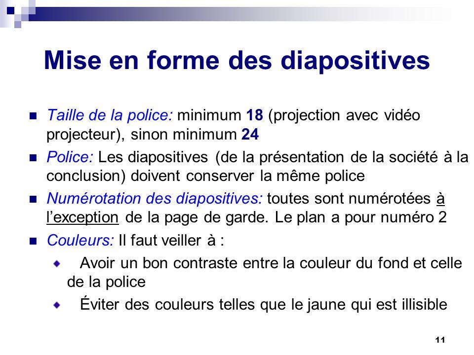 11 Mise en forme des diapositives Taille de la police: minimum 18 (projection avec vidéo projecteur), sinon minimum 24 Police: Les diapositives (de la