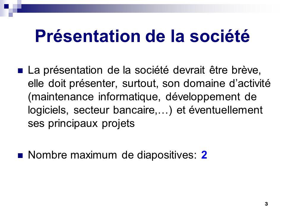 3 Présentation de la société La présentation de la société devrait être brève, elle doit présenter, surtout, son domaine dactivité (maintenance inform