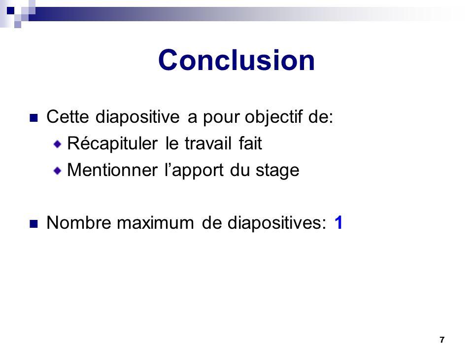 7 Conclusion Cette diapositive a pour objectif de: Récapituler le travail fait Mentionner lapport du stage Nombre maximum de diapositives: 1