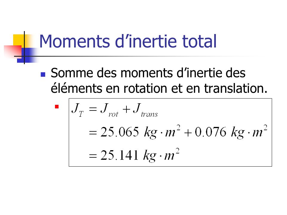 Moments dinertie total Somme des moments dinertie des éléments en rotation et en translation.