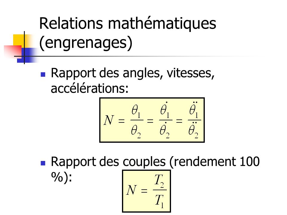 Relations mathématiques (engrenages) Rapport des angles, vitesses, accélérations: Rapport des couples (rendement 100 %):