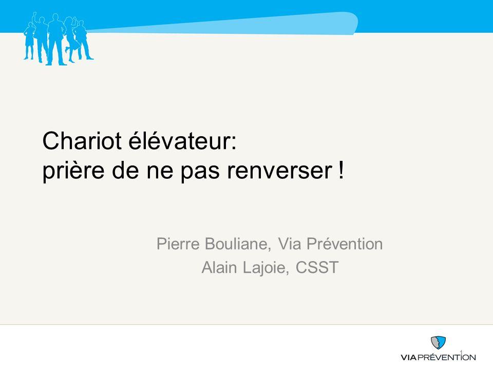 Chariot élévateur: prière de ne pas renverser ! Pierre Bouliane, Via Prévention Alain Lajoie, CSST 1