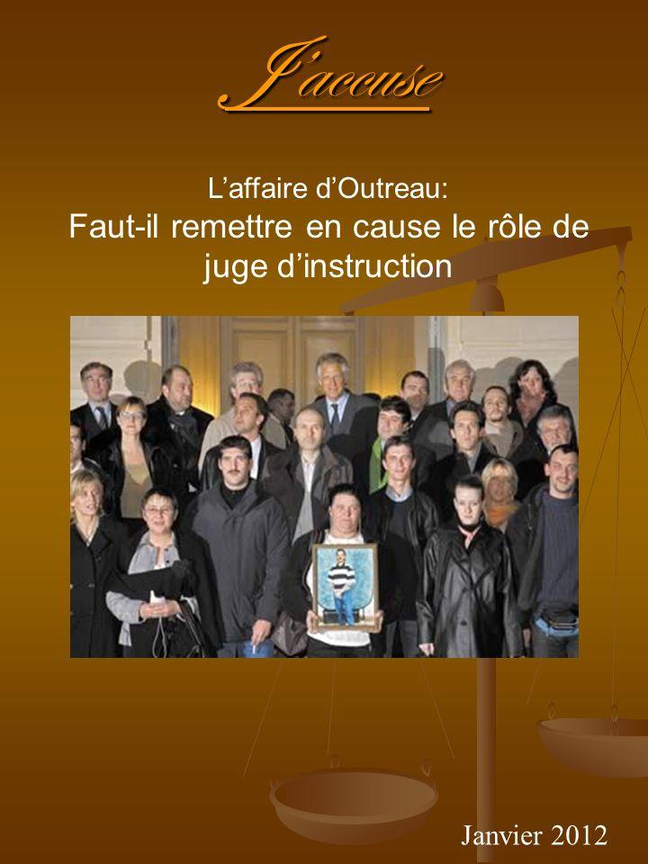 Jaccuse Janvier 2012 Laffaire dOutreau: Faut-il remettre en cause le rôle de juge dinstruction