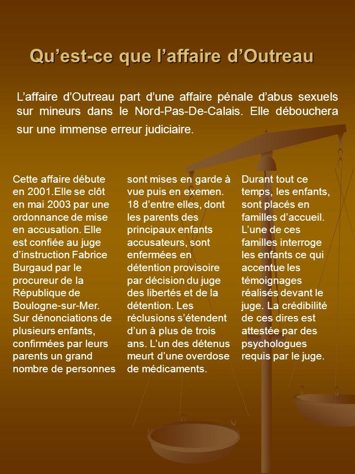 Quest-ce que laffaire dOutreau Laffaire dOutreau part dune affaire pénale dabus sexuels sur mineurs dans le Nord-Pas-De-Calais. Elle débouchera sur un