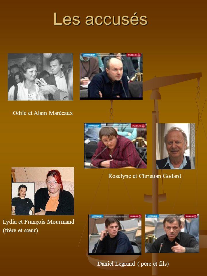 Les accusés Lydia et François Mourmand (frère et sœur) Odile et Alain Marécaux Roselyne et Christian Godard Daniel Legrand ( père et fils)