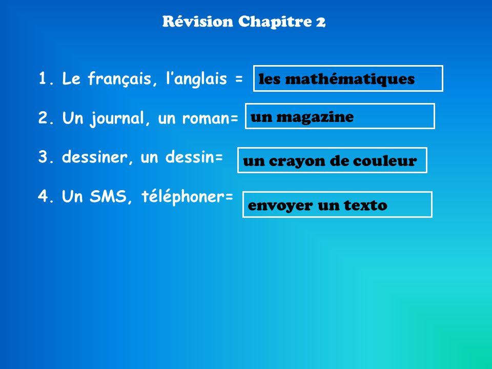 Révision Chapitre 2 1.Le français, langlais = 2.Un journal, un roman= 3.