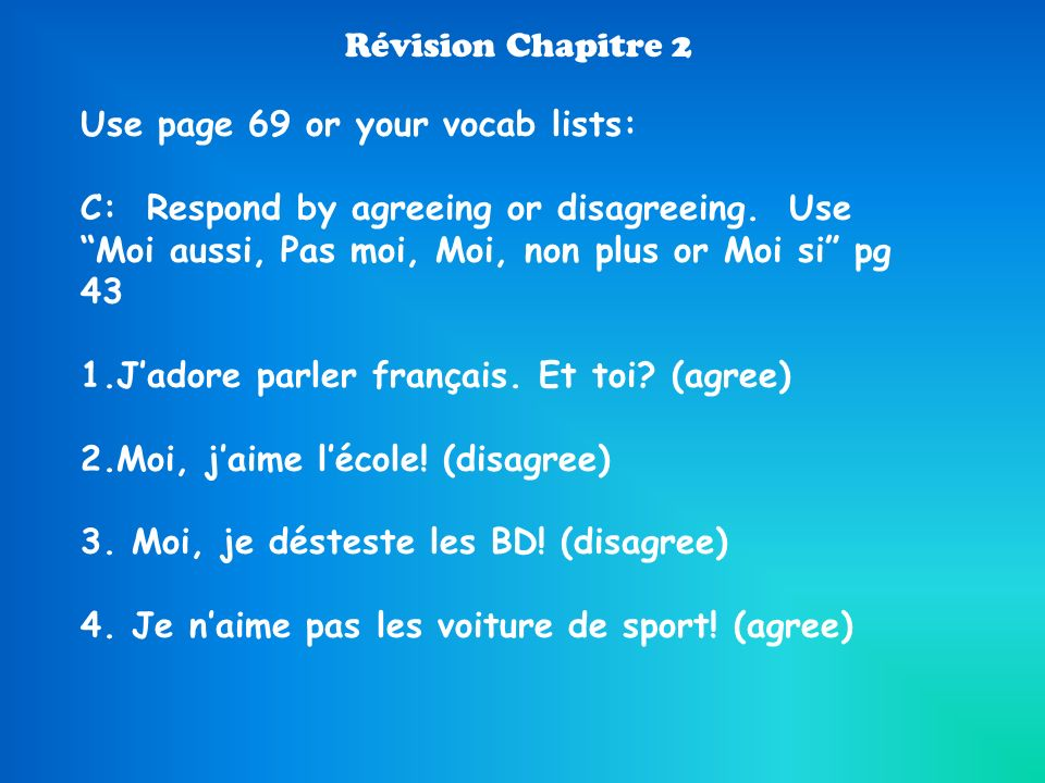 Révision Chapitre 2 Use page 69 or your vocab lists: C: Respond by agreeing or disagreeing.