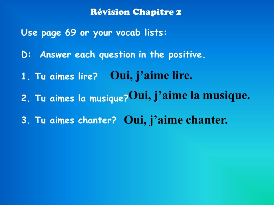Révision Chapitre 2 Use page 69 or your vocab lists: D: Answer each question in the negative.