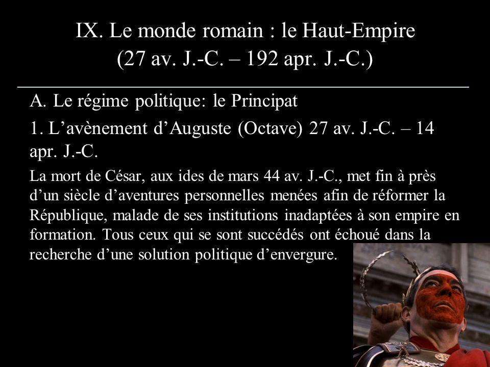 IX. Le monde romain : le Haut-Empire (27 av. J.-C. – 192 apr. J.-C.) A. Le régime politique: le Principat 1. Lavènement dAuguste (Octave) 27 av. J.-C.
