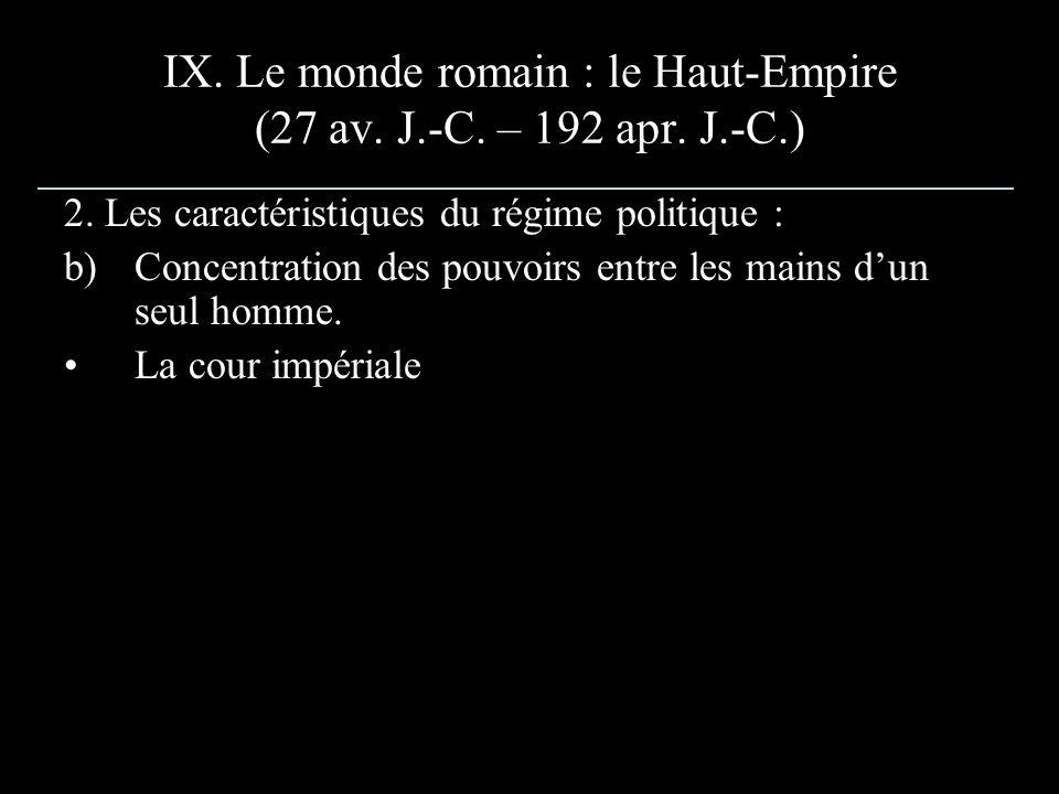 IX. Le monde romain : le Haut-Empire (27 av. J.-C. – 192 apr. J.-C.) 2. Les caractéristiques du régime politique : b)Concentration des pouvoirs entre