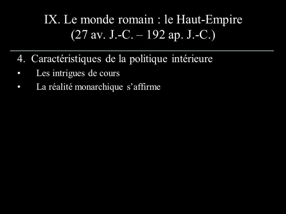 IX. Le monde romain : le Haut-Empire (27 av. J.-C. – 192 ap. J.-C.) 4. Caractéristiques de la politique intérieure Les intrigues de cours La réalité m