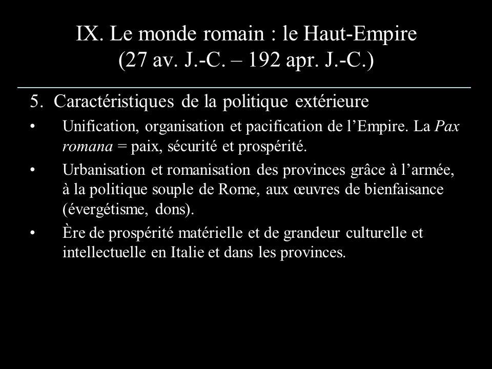 IX. Le monde romain : le Haut-Empire (27 av. J.-C. – 192 apr. J.-C.) 5. Caractéristiques de la politique extérieure Unification, organisation et pacif