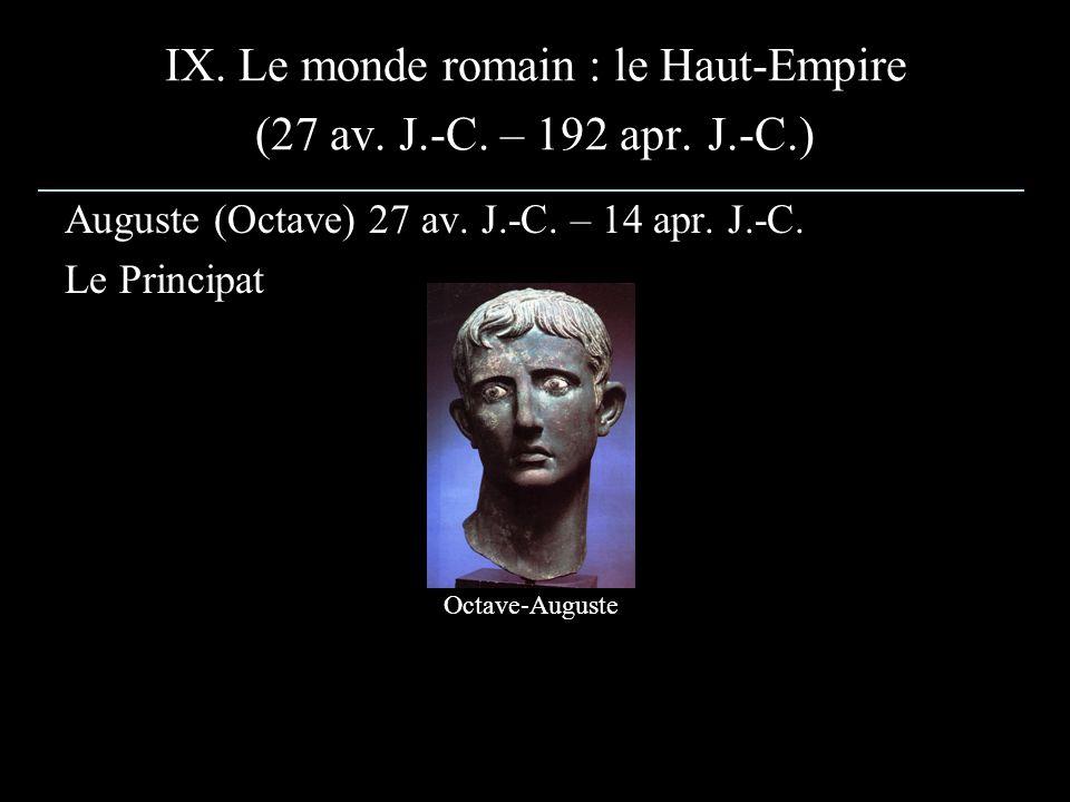 IX. Le monde romain : le Haut-Empire (27 av. J.-C. – 192 apr. J.-C.) Auguste (Octave) 27 av. J.-C. – 14 apr. J.-C. Le Principat Octave-Auguste