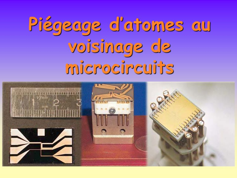 Piégeage datomes au voisinage de microcircuits